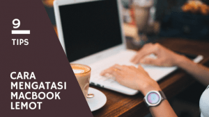 9 tips cara mengatasi macbook lemot